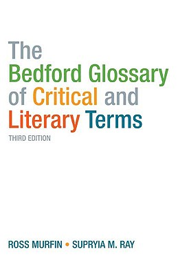 The Bedford Glossary of Critical and Literary Terms By Murfin, Ross C./ Ray, Supryia M.