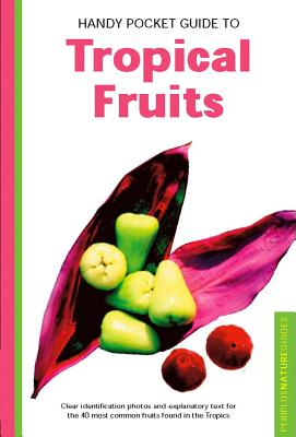 Handy Pocket Guide to Tropical Fruits By Hutton, Wendy/ Casico, Alberto (PHT)